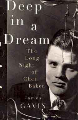 Deep in a Dream: The Long Night of Chet Baker – James Gavin