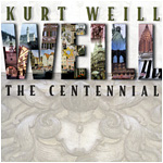 Kurt Weill: The Centennial / Jerome Kern: Life Upon The Wicked Stage