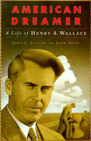 American Dreamer: A Life of Henry A. Wallace – John C. Culver and John Hyde