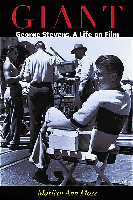 Giant: George Stevens, A Life on Film – Marilyn Ann Moss