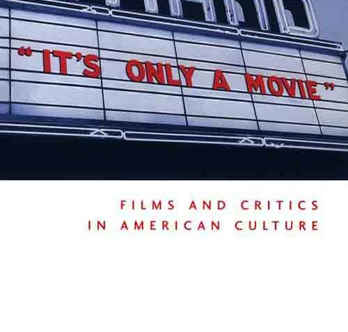 It's Only a Movie! Films and Critics in American Culture – Raymond J. Haberski Jr.