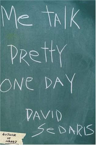 Me Talk Pretty One Day – David Sedaris