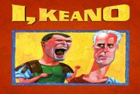I, Keano – Arthur Matthews/Michael Nugent/Paul Woodfull